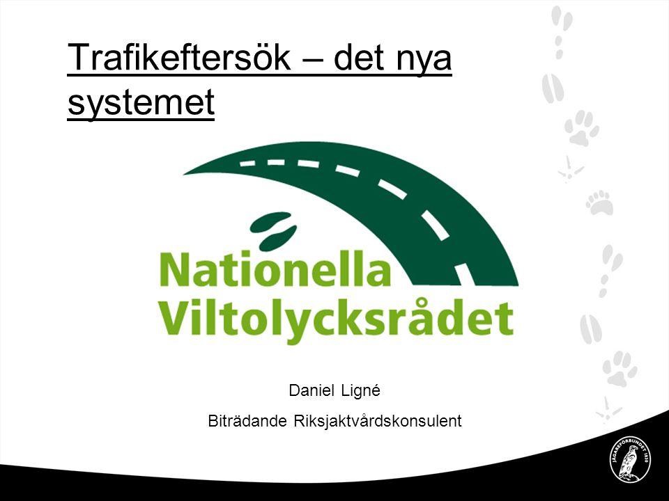Trafikeftersök – det nya systemet Daniel Ligné Biträdande Riksjaktvårdskonsulent