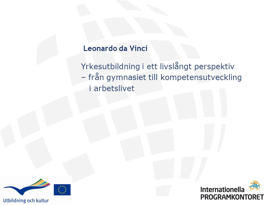 Yrkesutbildning i ett livslångt perspektiv – från gymnasiet till kompetensutveckling i arbetslivet Leonardo da Vinci