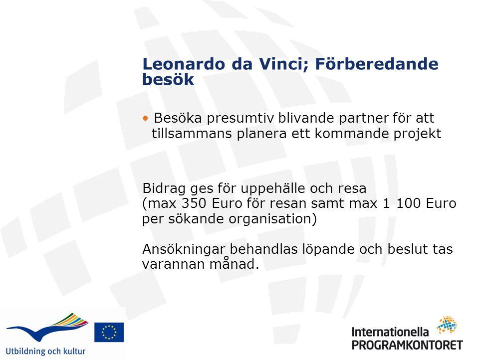 Leonardo da Vinci; Förberedande besök • Besöka presumtiv blivande partner för att tillsammans planera ett kommande projekt Bidrag ges för uppehälle oc