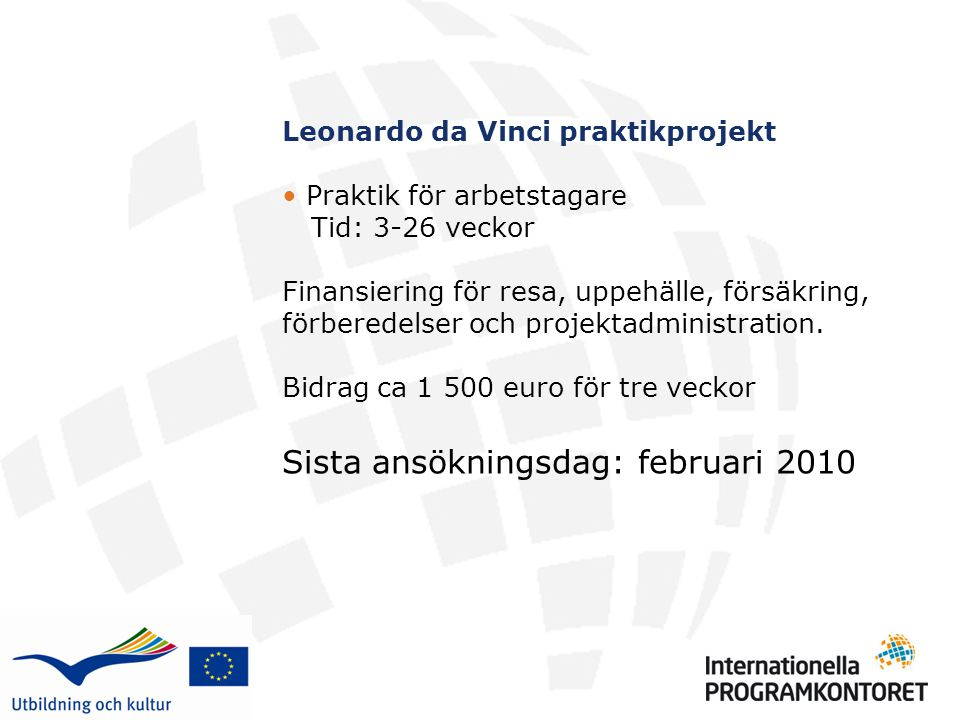 Leonardo da Vinci praktikprojekt • Praktik för arbetstagare Tid: 3-26 veckor Finansiering för resa, uppehälle, försäkring, förberedelser och projektad