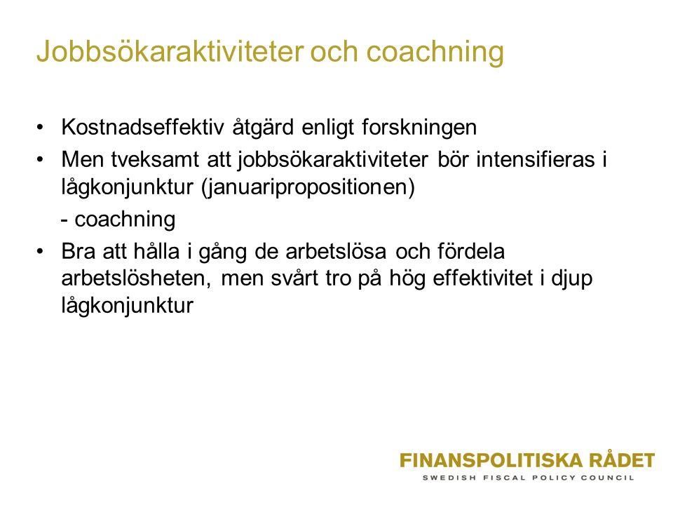 Jobbsökaraktiviteter och coachning •Kostnadseffektiv åtgärd enligt forskningen •Men tveksamt att jobbsökaraktiviteter bör intensifieras i lågkonjunktu