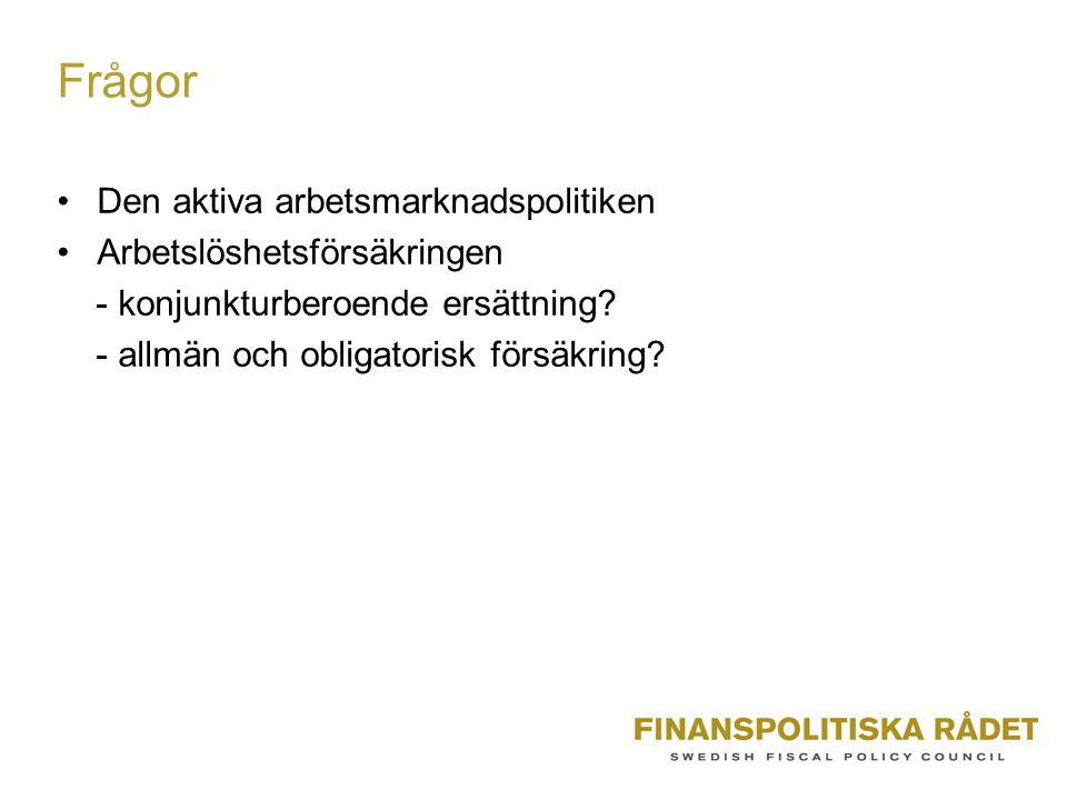 Frågor •Den aktiva arbetsmarknadspolitiken •Arbetslöshetsförsäkringen - konjunkturberoende ersättning? - allmän och obligatorisk försäkring?