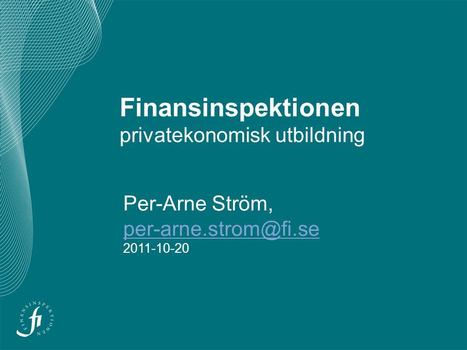 Finansinspektionen privatekonomisk utbildning Per-Arne Ström, per-arne.strom@fi.se 2011-10-20