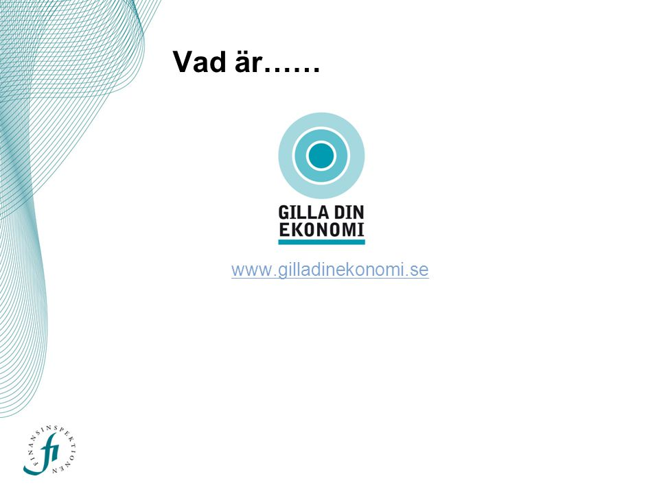 Vad är…… www.gilladinekonomi.se