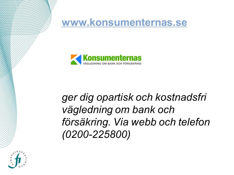www.konsumenternas.se www.konsumenternas.se ger dig opartisk och kostnadsfri vägledning om bank och försäkring.