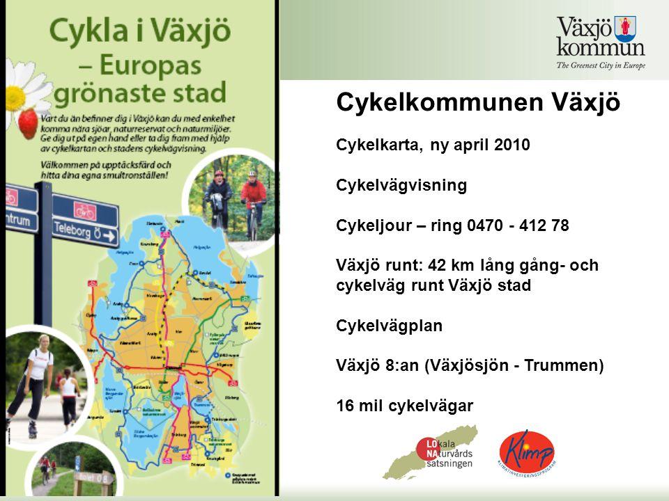 Cykelkarta, ny april 2010 Cykelvägvisning Cykeljour – ring 0470 - 412 78 Växjö runt: 42 km lång gång- och cykelväg runt Växjö stad Cykelvägplan Växjö