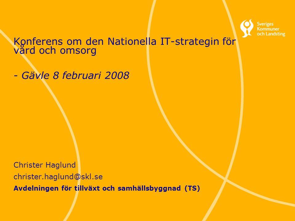 1 Christer Haglund avdelningen för Tillväxt och Samhällsbyggnad Konferens om den Nationella IT-strategin för vård och omsorg - Gävle 8 februari 2008 C