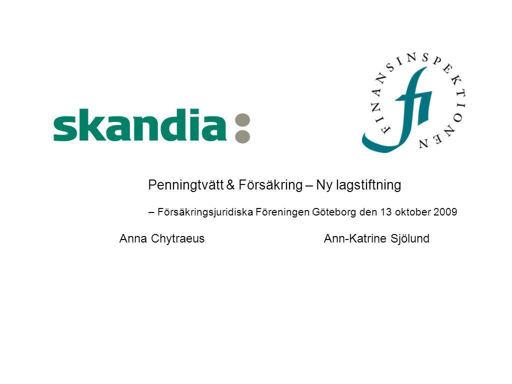 Penningtvätt & Försäkring – Ny lagstiftning – Försäkringsjuridiska Föreningen Göteborg den 13 oktober 2009 Anna ChytraeusAnn-Katrine Sjölund