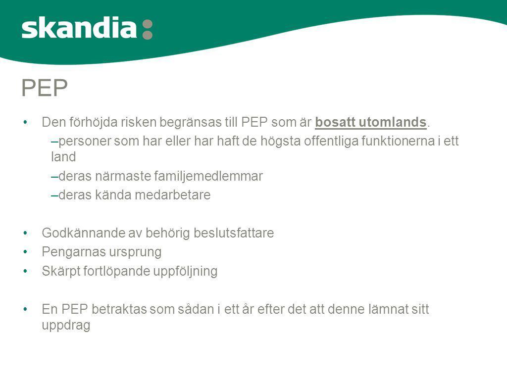 PEP •Den förhöjda risken begränsas till PEP som är bosatt utomlands. –personer som har eller har haft de högsta offentliga funktionerna i ett land –de