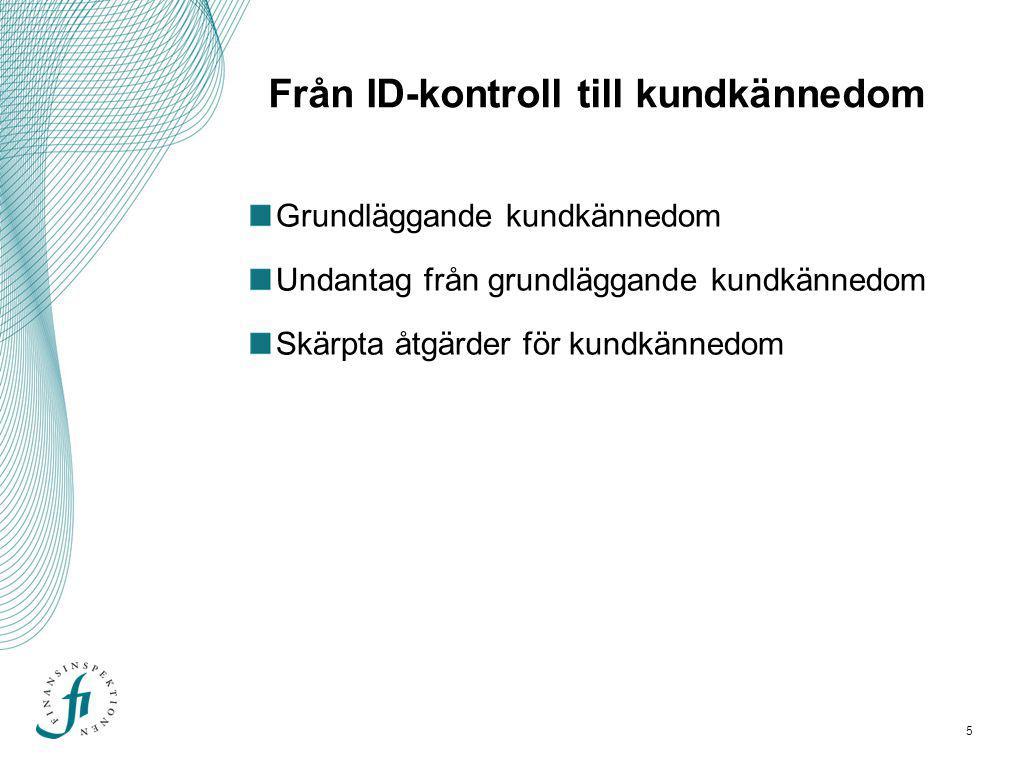 Grundläggande kundkännedom • ID-kontroll • Kontroll av den verkliga huvudmannens identitet • Syfte & Art •Fortlöpande uppföljning av affärsförbindelsen