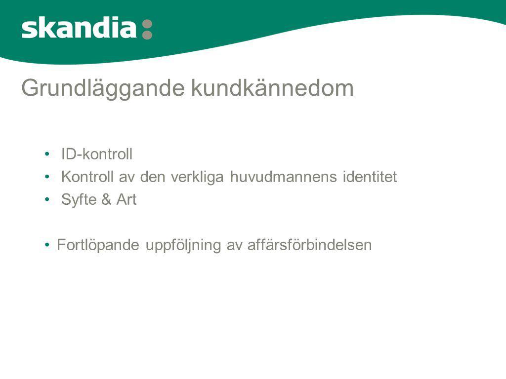 Grundläggande kundkännedom • ID-kontroll • Kontroll av den verkliga huvudmannens identitet • Syfte & Art •Fortlöpande uppföljning av affärsförbindelse