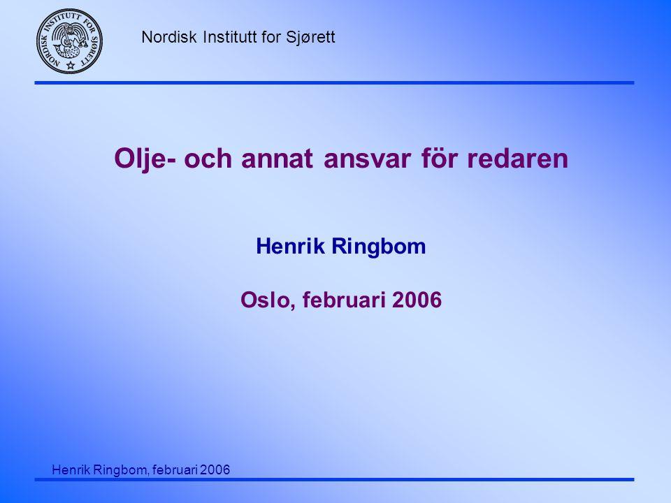 Nordisk Institutt for Sjørett Henrik Ringbom, februari 2006 Olje- och annat ansvar för redaren Henrik Ringbom Oslo, februari 2006