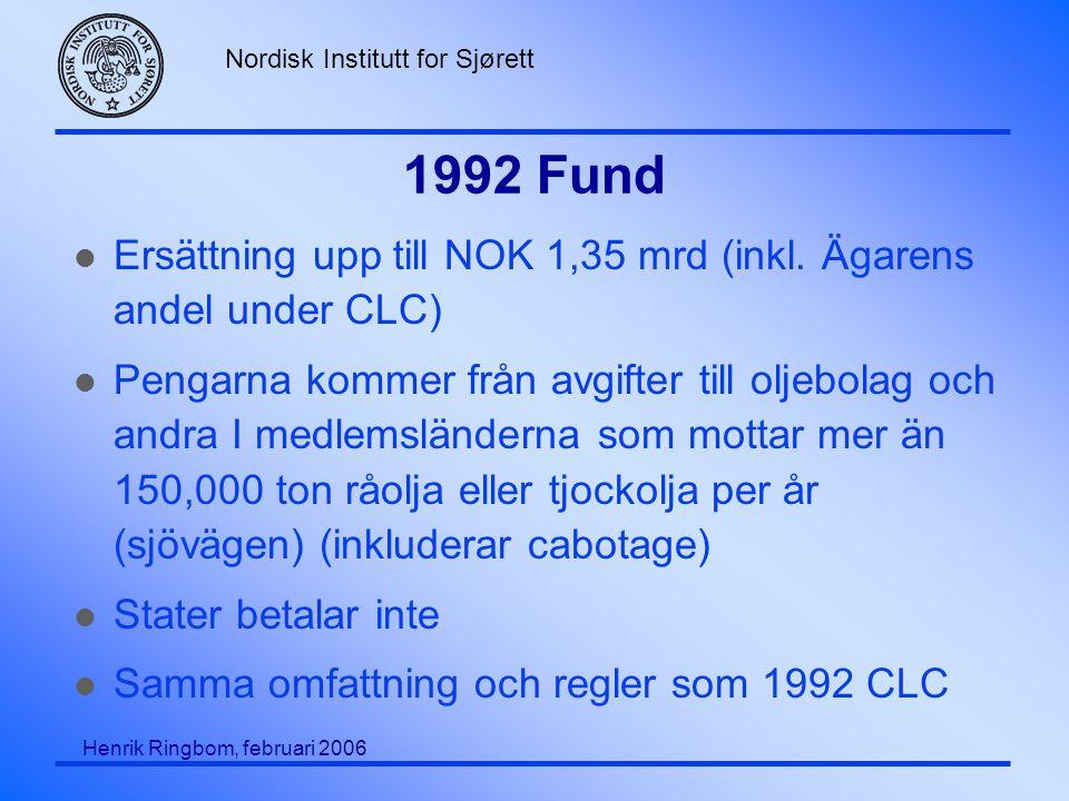 Nordisk Institutt for Sjørett Henrik Ringbom, februari 2006 1992 Fund l Ersättning upp till NOK 1,35 mrd (inkl.