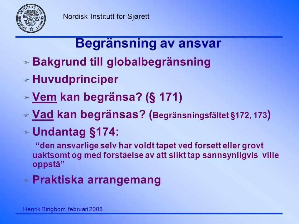Nordisk Institutt for Sjørett Henrik Ringbom, februari 2006 Begränsning av ansvar F Bakgrund till globalbegränsning F Huvudprinciper F Vem kan begränsa.