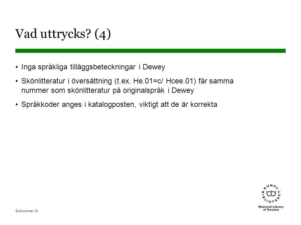 Sidnummer 12 Vad uttrycks? (4) •Inga språkliga tilläggsbeteckningar i Dewey •Skönlitteratur i översättning (t.ex. He.01=c/ Hcee.01) får samma nummer s