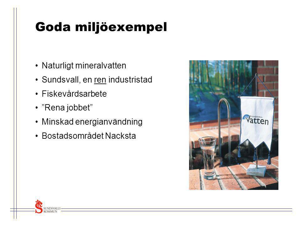 """Goda miljöexempel •Naturligt mineralvatten •Sundsvall, en ren industristad •Fiskevårdsarbete •""""Rena jobbet"""" •Minskad energianvändning •Bostadsområdet"""