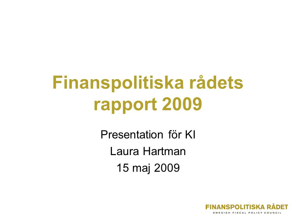 Finanspolitiska rådets rapport 2009 Presentation för KI Laura Hartman 15 maj 2009