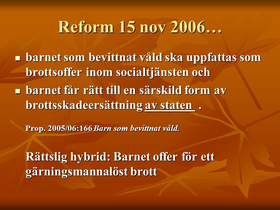 Reform 15 nov 2006…  barnet som bevittnat våld ska uppfattas som brottsoffer inom socialtjänsten och  barnet får rätt till en särskild form av brott