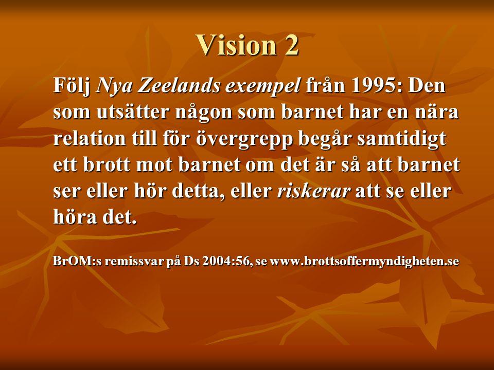 Vision 2 Följ Nya Zeelands exempel från 1995: Den som utsätter någon som barnet har en nära relation till för övergrepp begår samtidigt ett brott mot