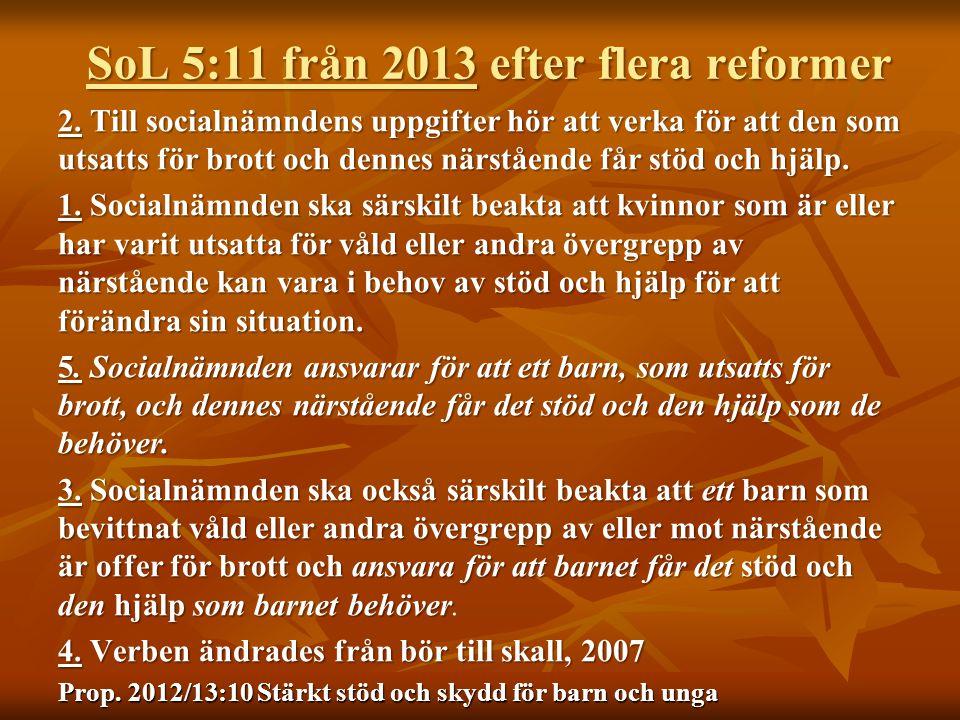 SoL 5:11 från 2013 efter flera reformer 2. Till socialnämndens uppgifter hör att verka för att den som utsatts för brott och dennes närstående får stö