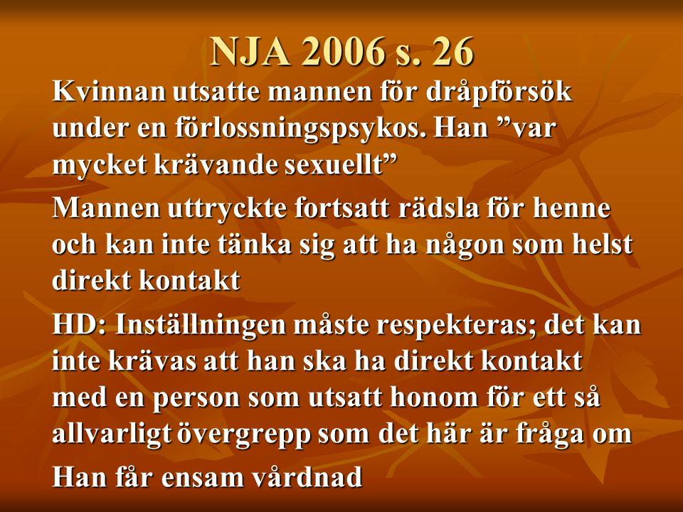 """NJA 2006 s. 26 Kvinnan utsatte mannen för dråpförsök under en förlossningspsykos. Han """"var mycket krävande sexuellt"""" Mannen uttryckte fortsatt rädsla"""