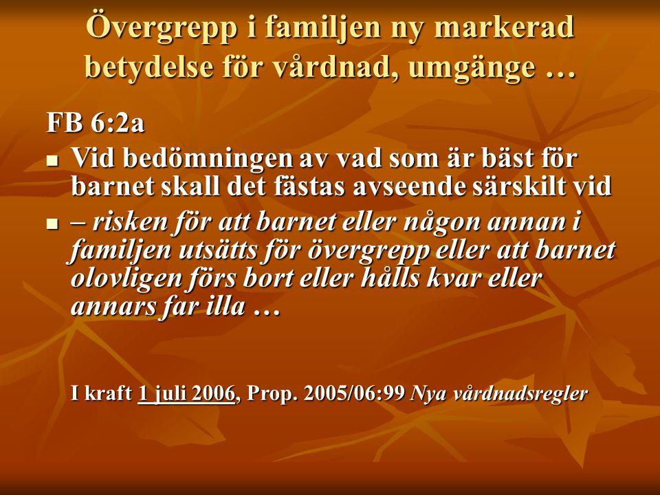 Övergrepp i familjen ny markerad betydelse för vårdnad, umgänge … FB 6:2a  Vid bedömningen av vad som är bäst för barnet skall det fästas avseende sä