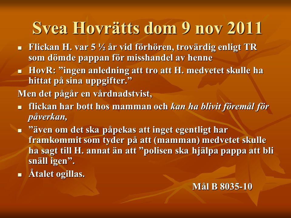 Svea Hovrätts dom 9 nov 2011 Svea Hovrätts dom 9 nov 2011  Flickan H. var 5 ½ år vid förhören, trovärdig enligt TR som dömde pappan för misshandel av
