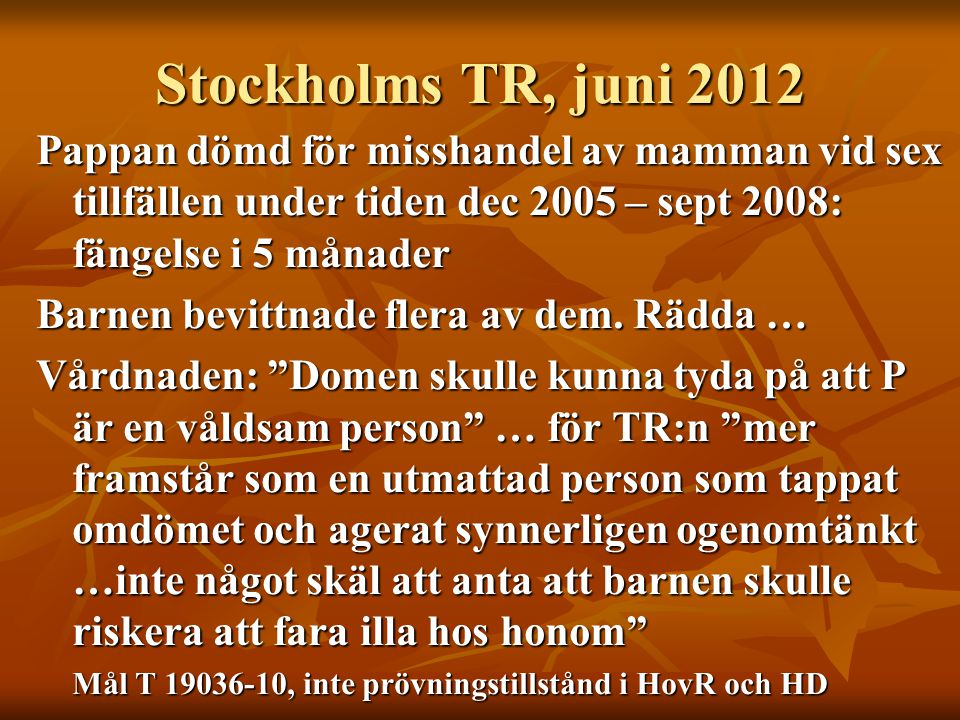 Stockholms TR, juni 2012 Pappan dömd för misshandel av mamman vid sex tillfällen under tiden dec 2005 – sept 2008: fängelse i 5 månader Barnen bevittn