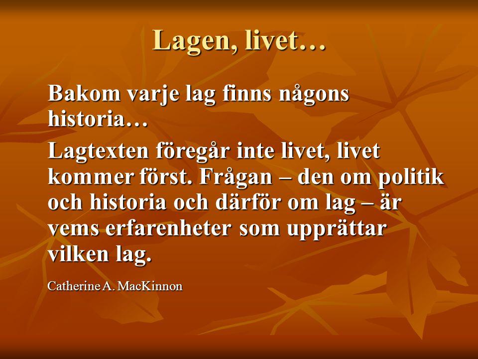 Lagen, livet… Bakom varje lag finns någons historia… Lagtexten föregår inte livet, livet kommer först. Frågan – den om politik och historia och därför