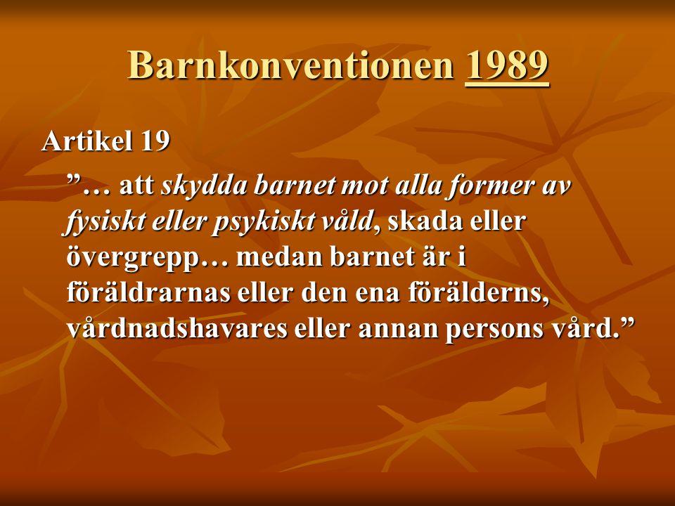 """Barnkonventionen 1989 Artikel 19 """"… att skydda barnet mot alla former av fysiskt eller psykiskt våld, skada eller övergrepp… medan barnet är i föräldr"""