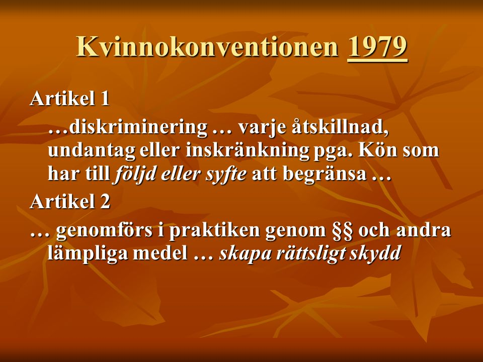 Kvinnokonventionen 1979 Artikel 1 …diskriminering … varje åtskillnad, undantag eller inskränkning pga. Kön som har till följd eller syfte att begränsa