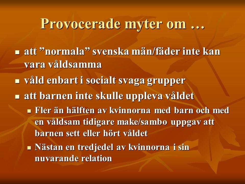 """Provocerade myter om …  att """"normala"""" svenska män/fäder inte kan vara våldsamma  våld enbart i socialt svaga grupper  att barnen inte skulle upplev"""