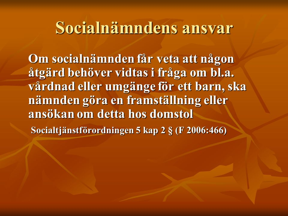 Socialnämndens ansvar Om socialnämnden får veta att någon åtgärd behöver vidtas i fråga om bl.a. vårdnad eller umgänge för ett barn, ska nämnden göra