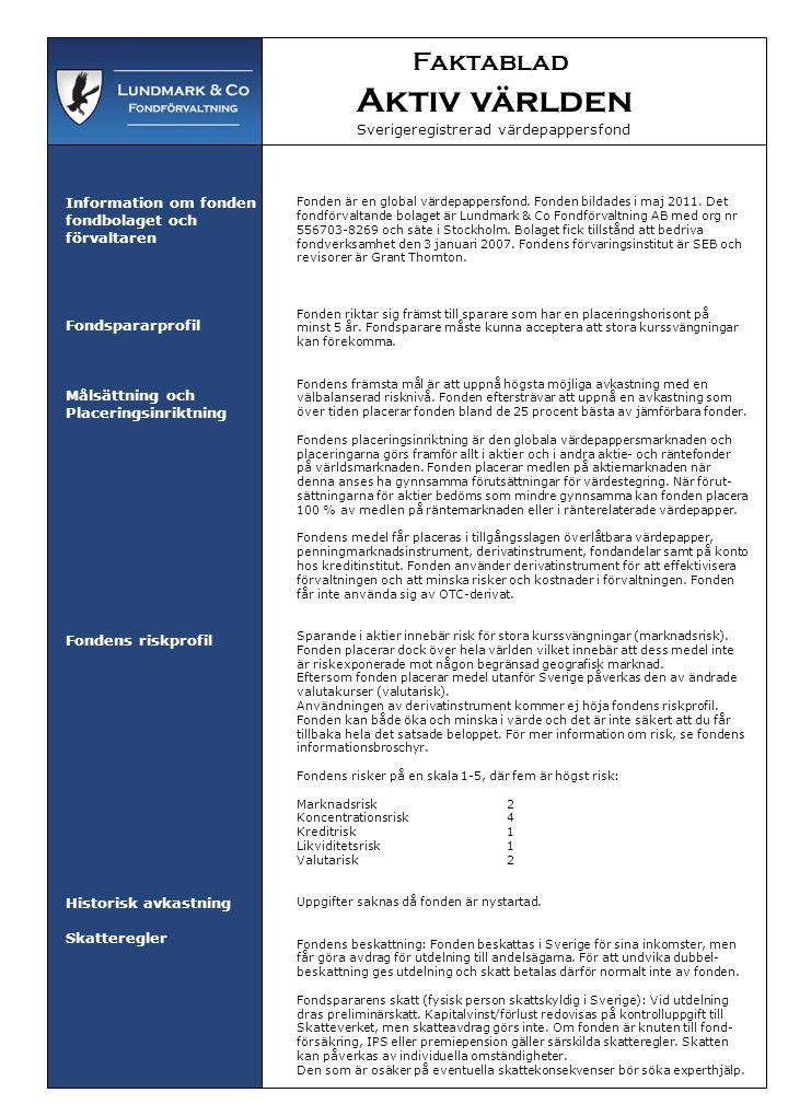 Faktablad Aktiv världen Sverigeregistrerad aktiefond Avgifter Utdelning Andelsvärde Köpa/sälja andelar Övrig information Avgifter som betalas direkt av spararen Insättningsavgift: 0 % Uttagsavgift:0% Avgifter som tas ur fonden (och som påverkar TER) Förvaltningsavgift (fast): 2,45 % Kostnader utöver TER samt omsättningshastighet kan inte anges då fonden är nystartad.