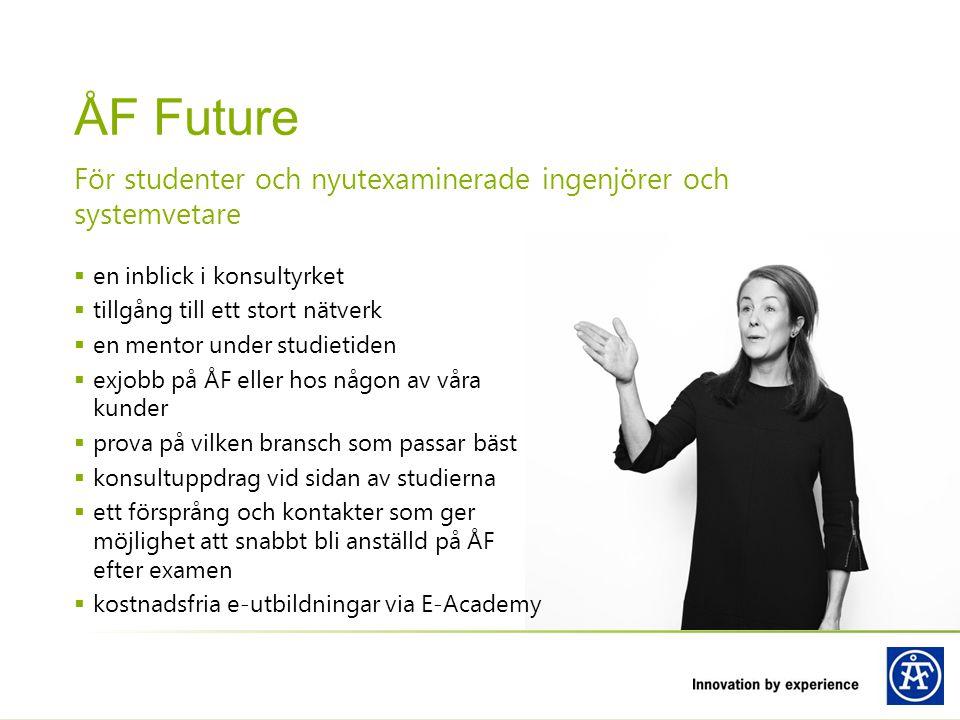 För studenter och nyutexaminerade ingenjörer och systemvetare ÅF Future  en inblick i konsultyrket  tillgång till ett stort nätverk  en mentor unde