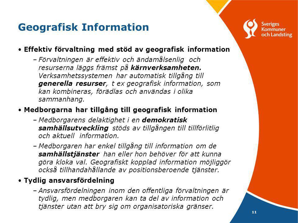 11 Geografisk Information •Effektiv förvaltning med stöd av geografisk information –Förvaltningen är effektiv och ändamålsenlig och resurserna läggs f