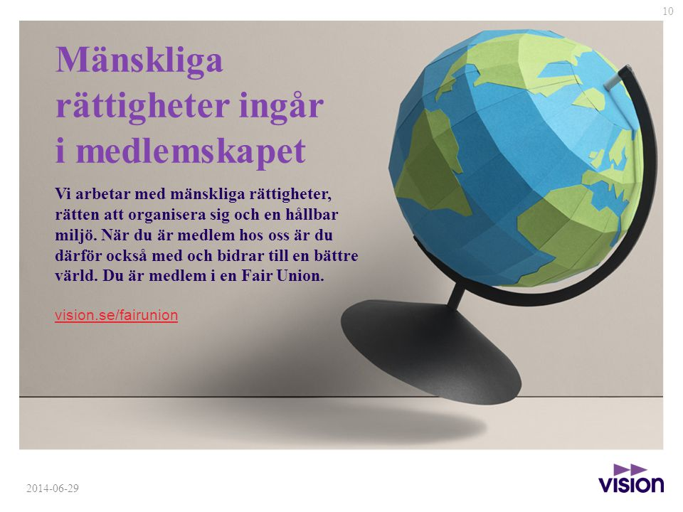 10 2014-06-29 Mänskliga rättigheter ingår i medlemskapet Vi arbetar med mänskliga rättigheter, rätten att organisera sig och en hållbar miljö.