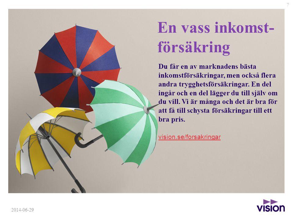7 2014-06-29 En vass inkomst- försäkring Du får en av marknadens bästa inkomstförsäkringar, men också flera andra trygghetsförsäkringar.