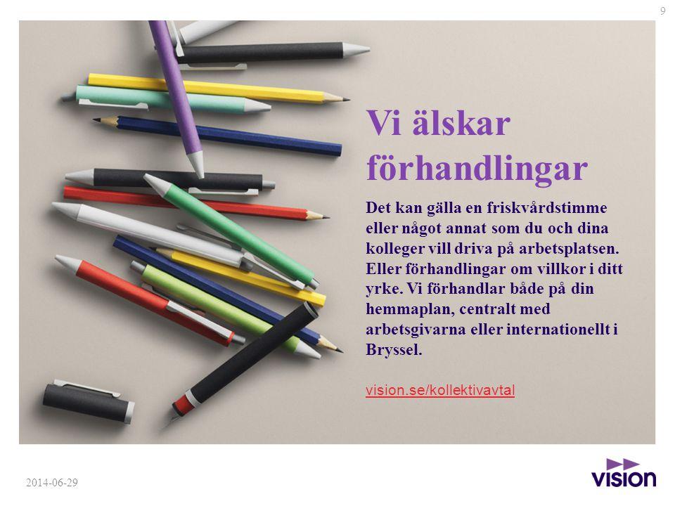 9 2014-06-29 Vi älskar förhandlingar Det kan gälla en friskvårdstimme eller något annat som du och dina kolleger vill driva på arbetsplatsen.