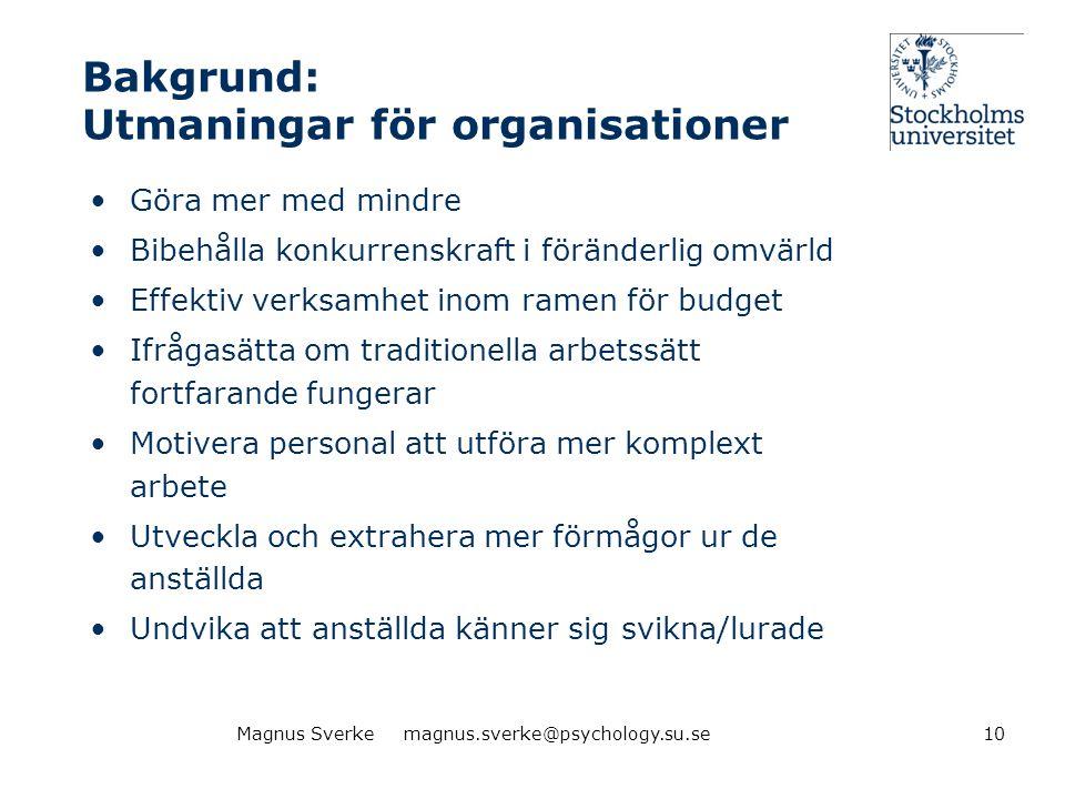 Bakgrund: Utmaningar för organisationer •Göra mer med mindre •Bibehålla konkurrenskraft i föränderlig omvärld •Effektiv verksamhet inom ramen för budg