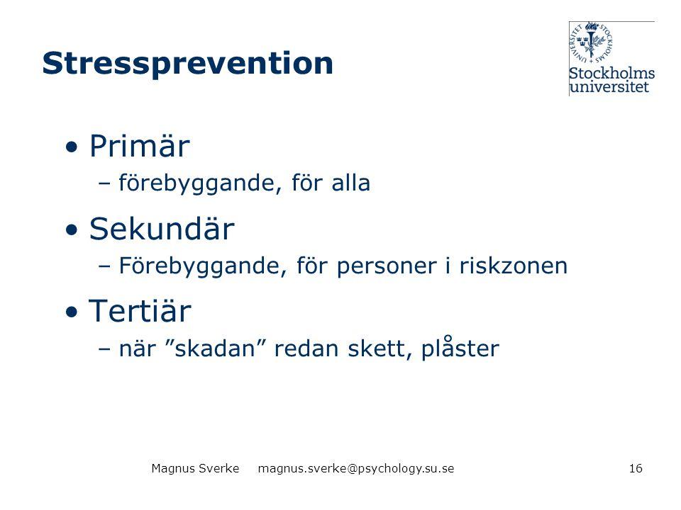"""Stressprevention •Primär –förebyggande, för alla •Sekundär –Förebyggande, för personer i riskzonen •Tertiär –när """"skadan"""" redan skett, plåster 16Magnu"""