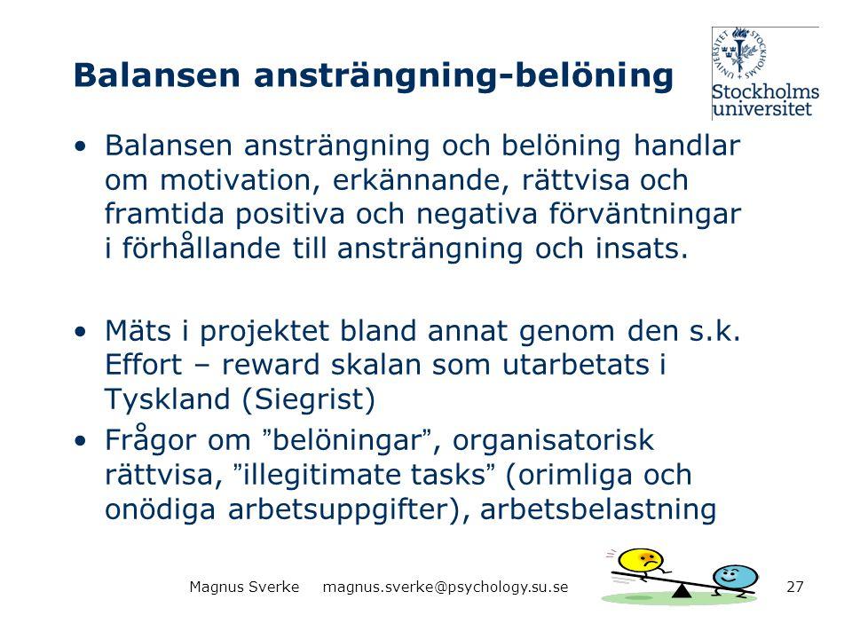 Balansen ansträngning-belöning •Balansen ansträngning och belöning handlar om motivation, erkännande, rättvisa och framtida positiva och negativa förv