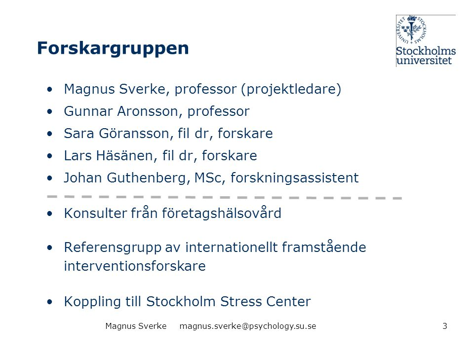 Forskargruppen •Magnus Sverke, professor (projektledare) •Gunnar Aronsson, professor •Sara Göransson, fil dr, forskare •Lars Häsänen, fil dr, forskare
