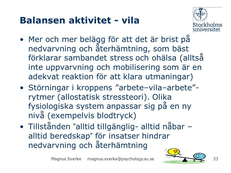 Balansen aktivitet - vila •Mer och mer belägg för att det är brist på nedvarvning och återhämtning, som bäst förklarar sambandet stress och ohälsa (al