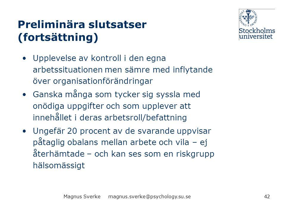Preliminära slutsatser (fortsättning) •Upplevelse av kontroll i den egna arbetssituationen men sämre med inflytande över organisationförändringar •Gan