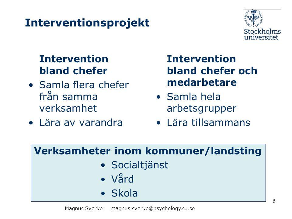 Interventionsprojekt Intervention bland chefer •Samla flera chefer från samma verksamhet •Lära av varandra Intervention bland chefer och medarbetare •