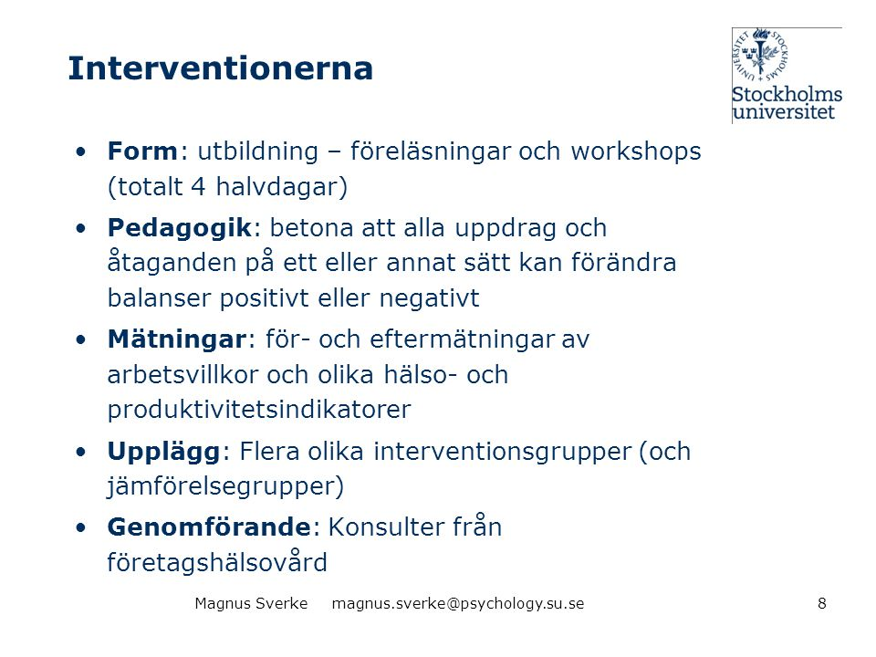 Interventionerna •Form: utbildning – föreläsningar och workshops (totalt 4 halvdagar) •Pedagogik: betona att alla uppdrag och åtaganden på ett eller a
