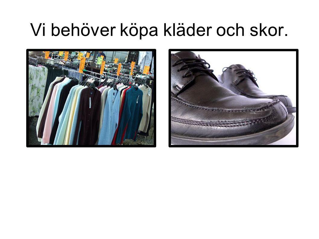 Vi behöver köpa kläder och skor.