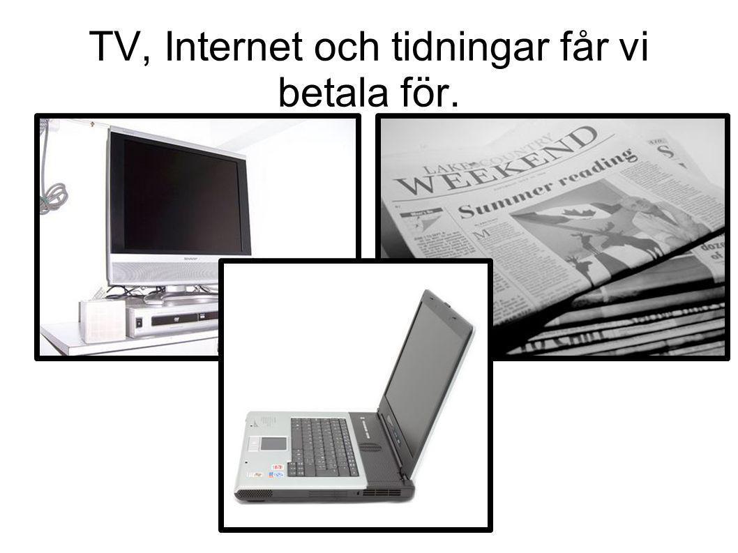 TV, Internet och tidningar får vi betala för.