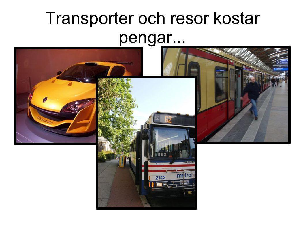 Transporter och resor kostar pengar...